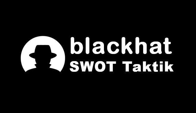 SWOTen: Diese Blackhat Taktik nutzt jeder erfolgreiche Unternehmer