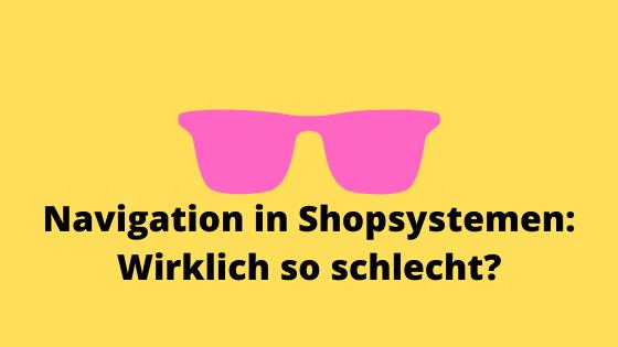 Test: Navigation der Shopssysteme wirklich so schlecht?
