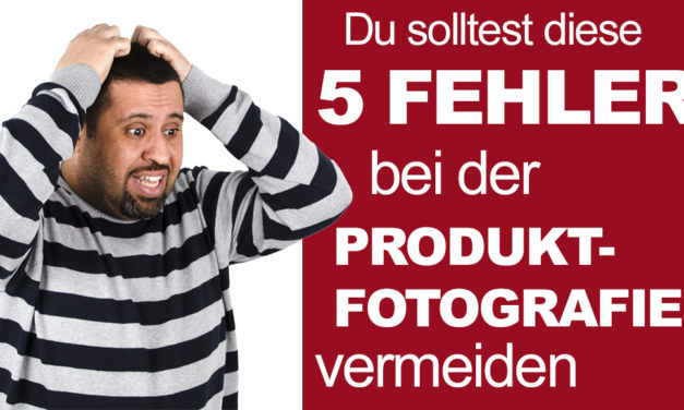 5 Fehler, die Du bei der Produktfotografie vermeiden solltest [Werbung]
