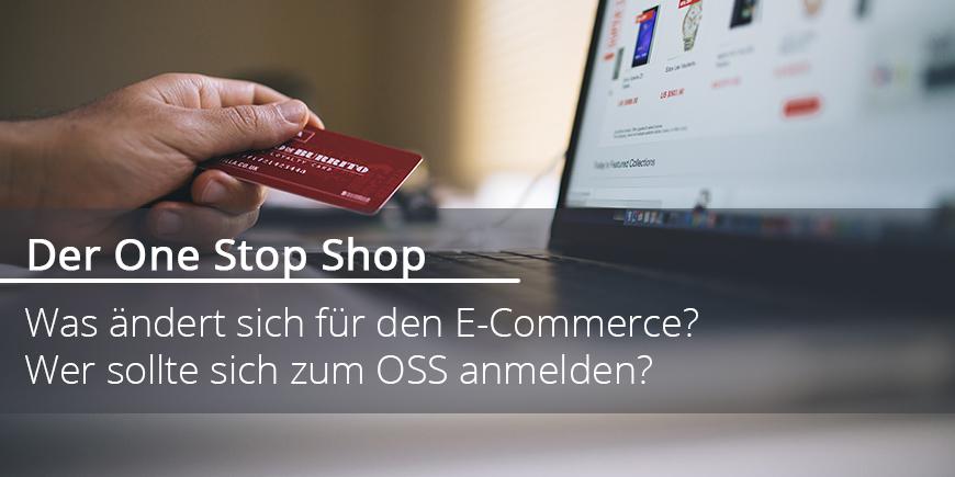 One Stop Shop 2021 – Was ändert sich für den E-Commerce und wer sollte sich zum OSS anmelden?